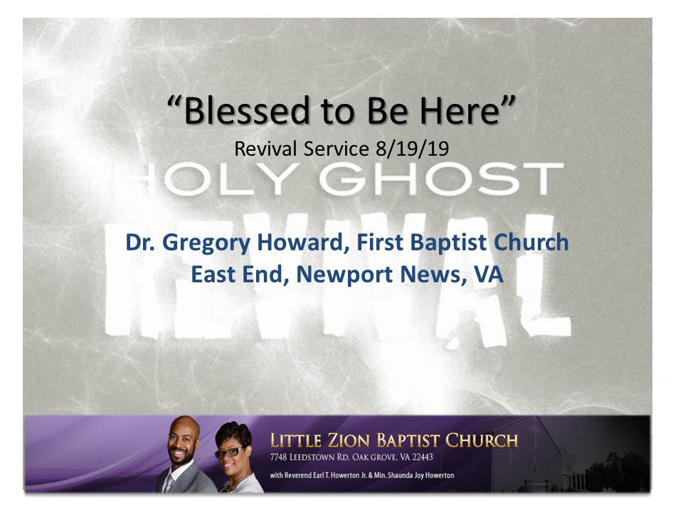 8-19-19  Blessed to Be Here (Dr. Gregory Howard)