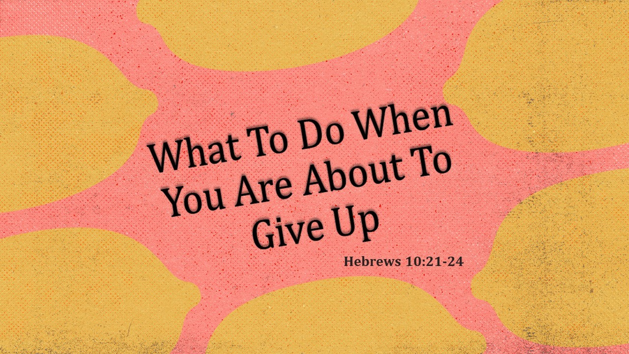 What To Do When You Are About To Give Up