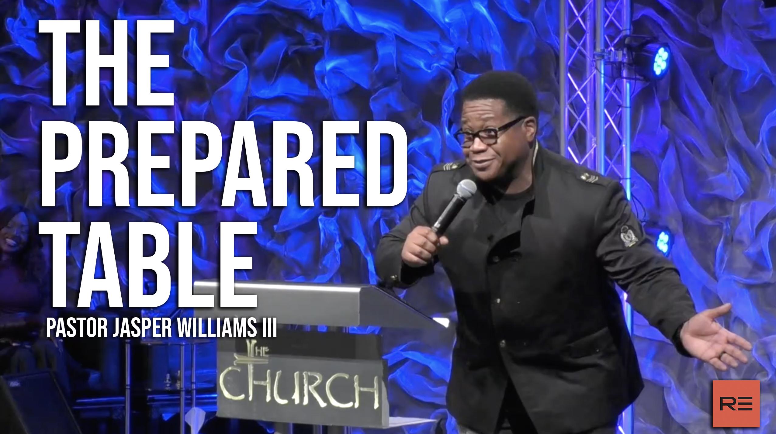 The Prepared Table   Pastor Jasper Williams III
