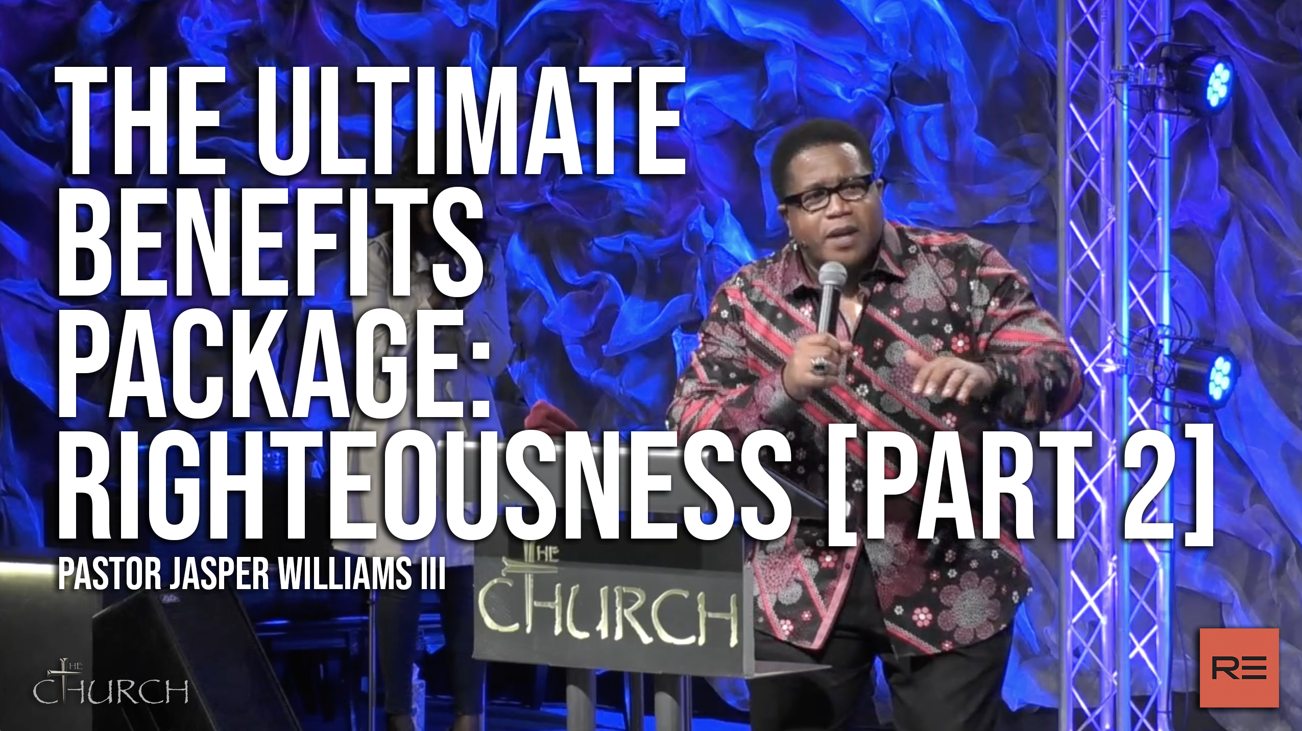 The Ultimate Benefits Package - Righteousness [Part 2] | Pastor Jasper Williams III