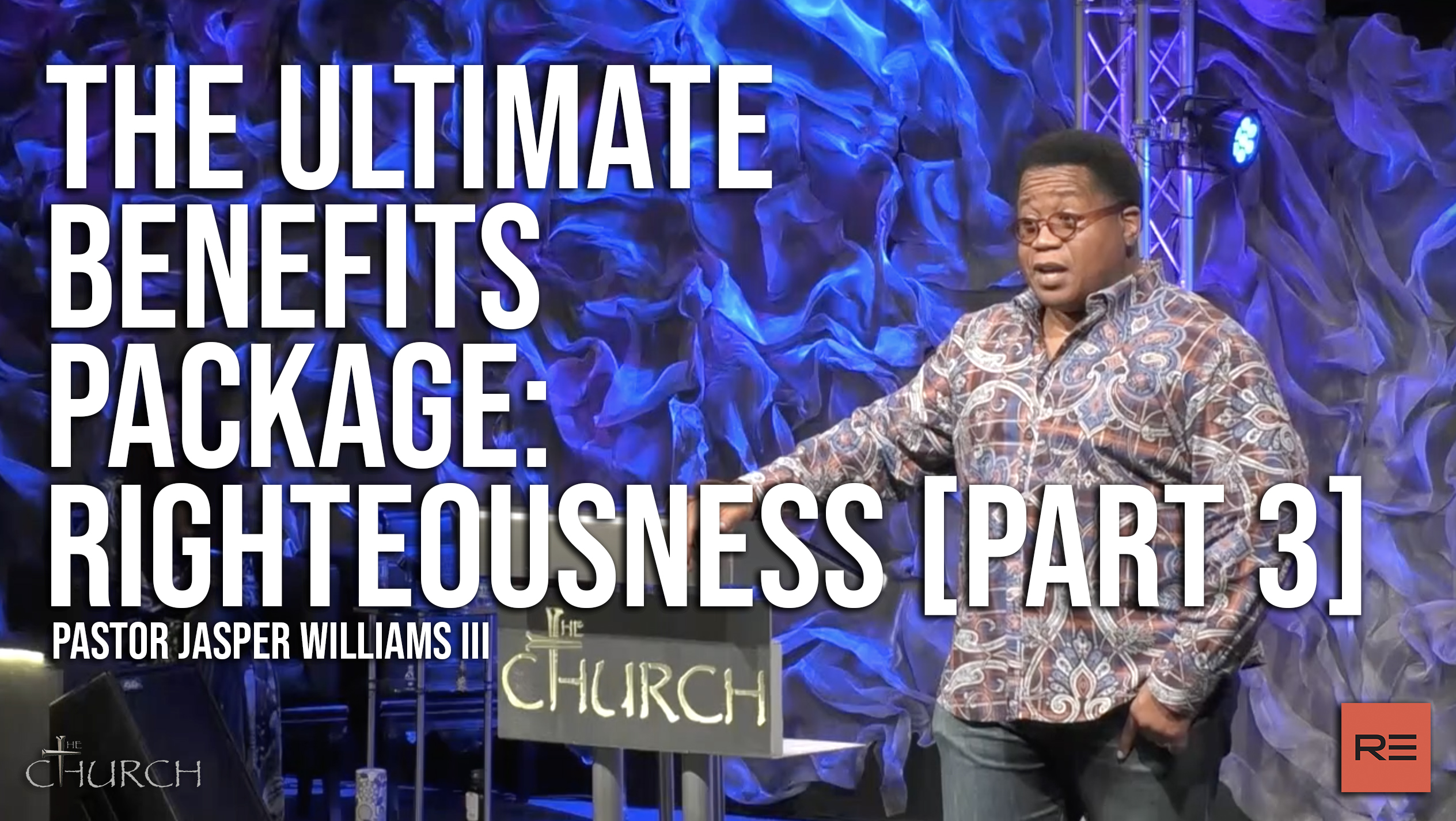 The Ultimate Benefits Package - Righteousness [Part 3] | Pastor Jasper Williams III