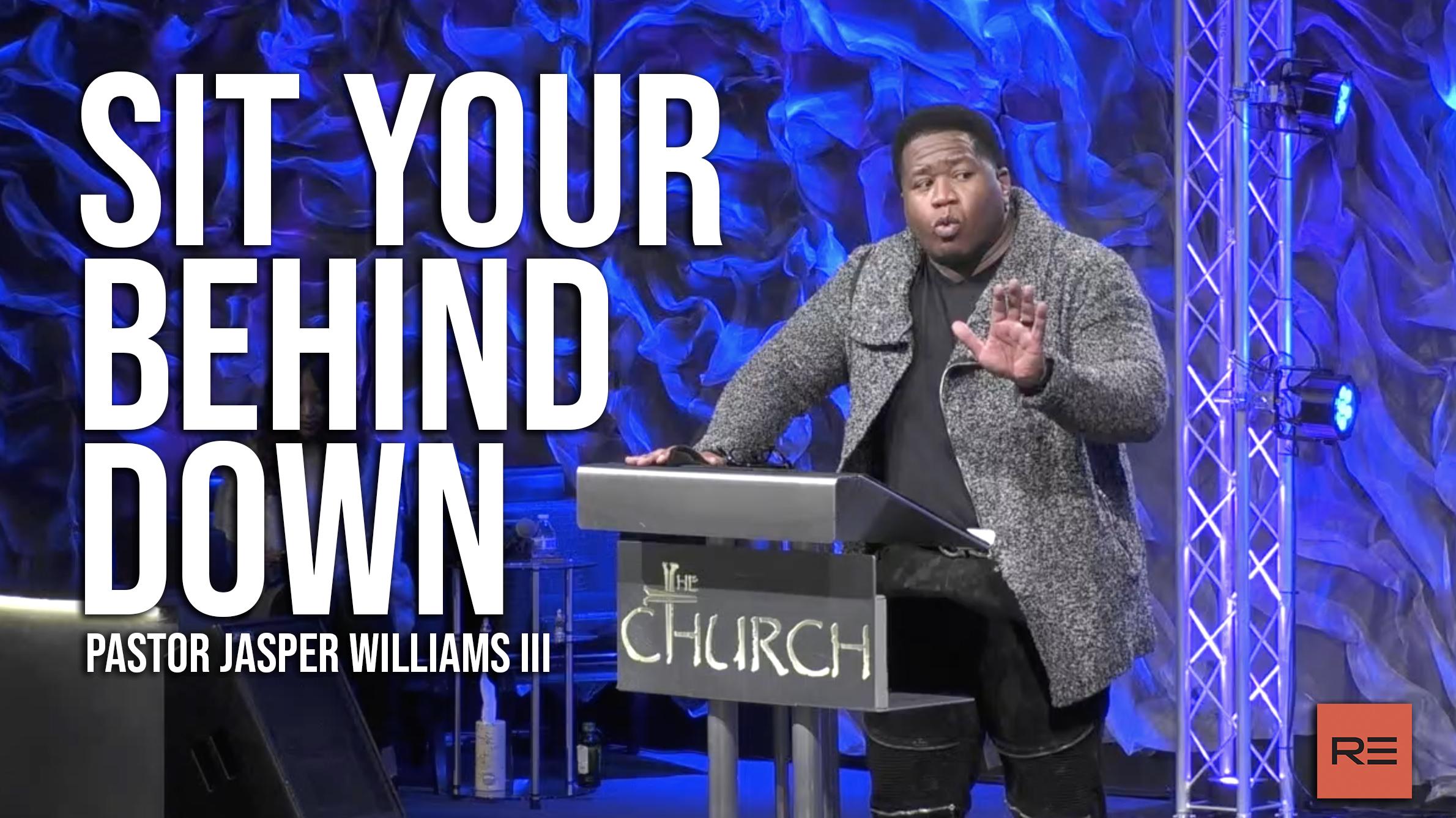 Sit Your Behind Down   Pastor Jasper Williams III